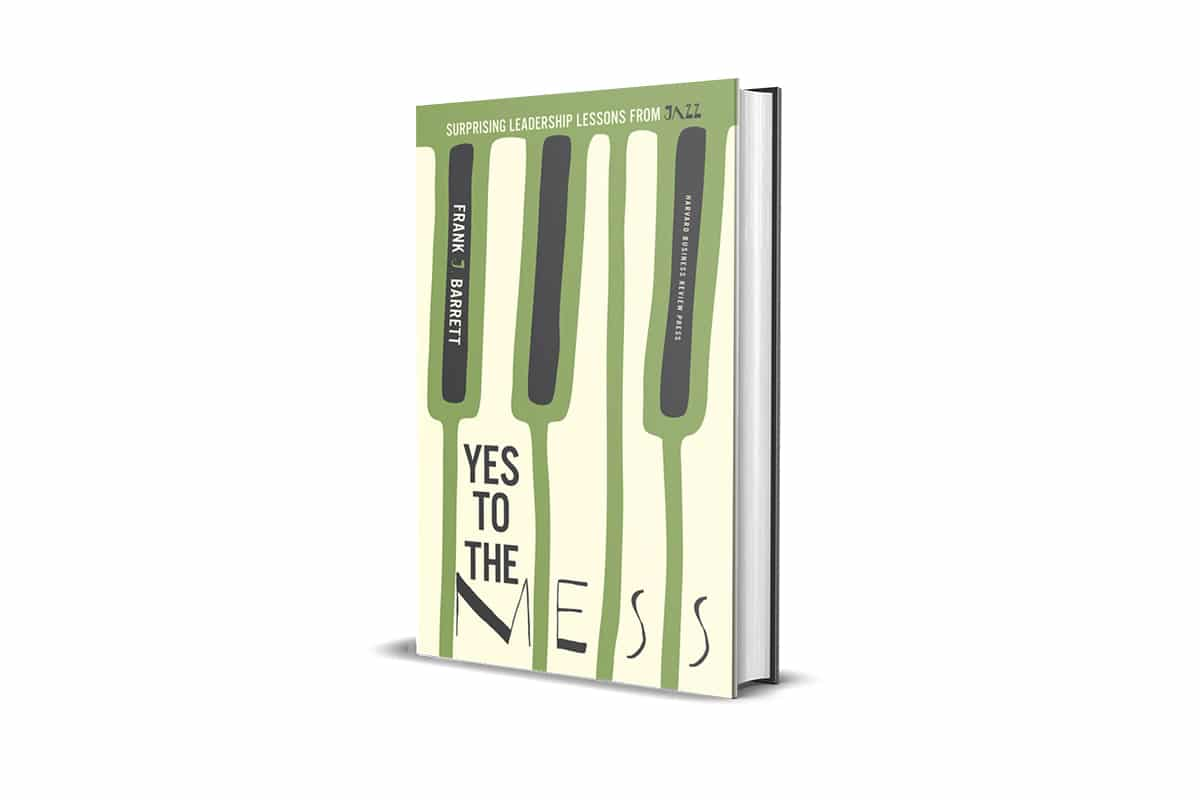 Book Review: Yes to the Mess by Frank J. Barrett