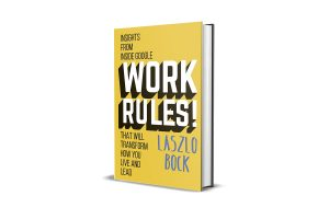 Book Review: Work Rules by Laszlo Bock