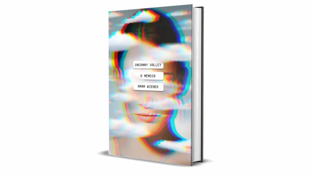 Book Review: Uncanny Valley: A Memoir by Anna Wiener