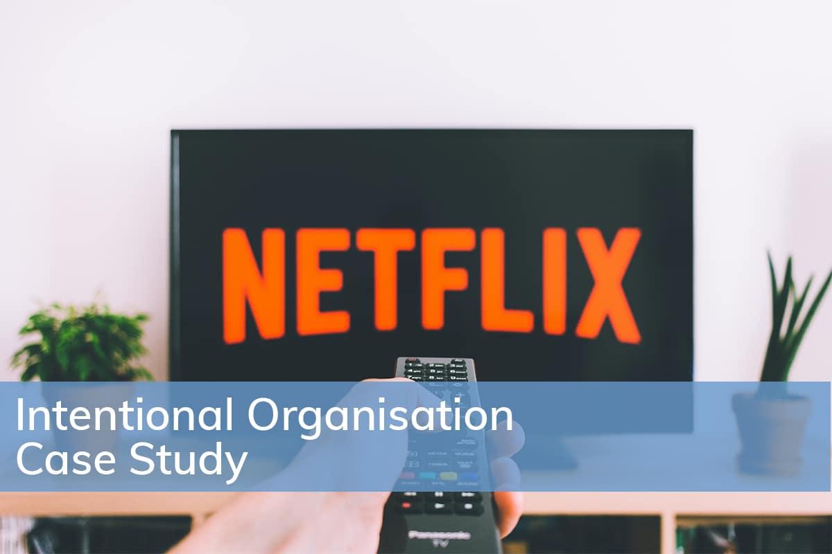 Intentional Organisation in Action: Netflix