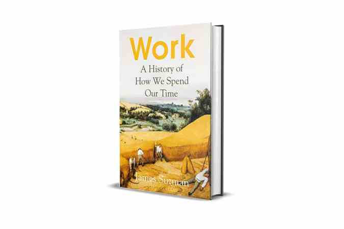 Book Review: Work. A History of How We Spend Our Time by James Suzman