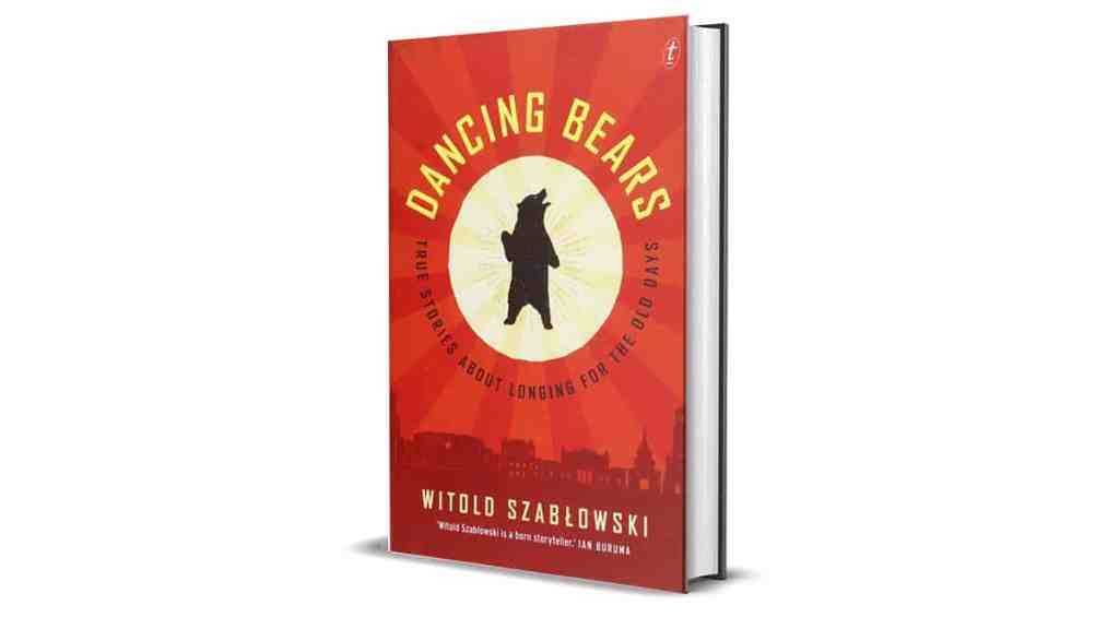 Book Review: Dancing Bears by Witold Szablowski